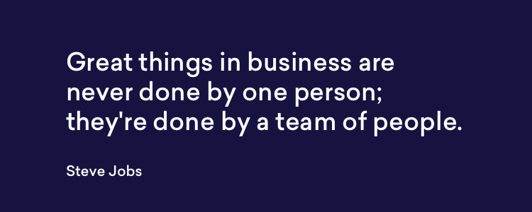 Great things in business are never done by one person; they're done by a team of people. - Steve Jobs