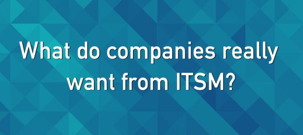 O que as empresas realmente querem do ITSM?