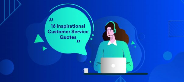 16 Inspiring Customer Service Quotes To Swear By