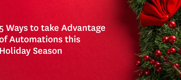 5 Ways to take Advantage of Automations this Holiday Season