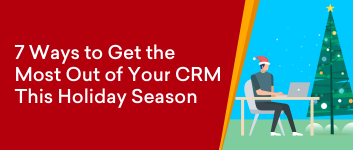 7 Ways to Get the Most Out of Your CRM This Holiday Season