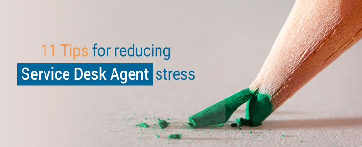 Reduce service desk agent stress