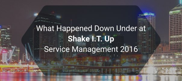 What happened at Shake I.T. Up – Service Management 2016
