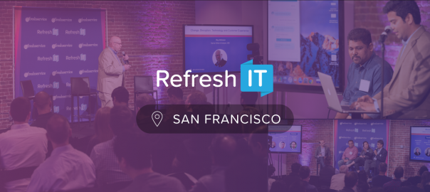 What went down at Refresh:IT San Francisco