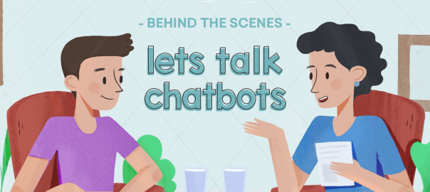 Behind the Scenes: Let's talk Chatbots