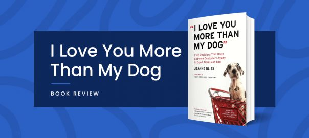 I love you more than my dog – How to be a beloved company and provide great customer experience