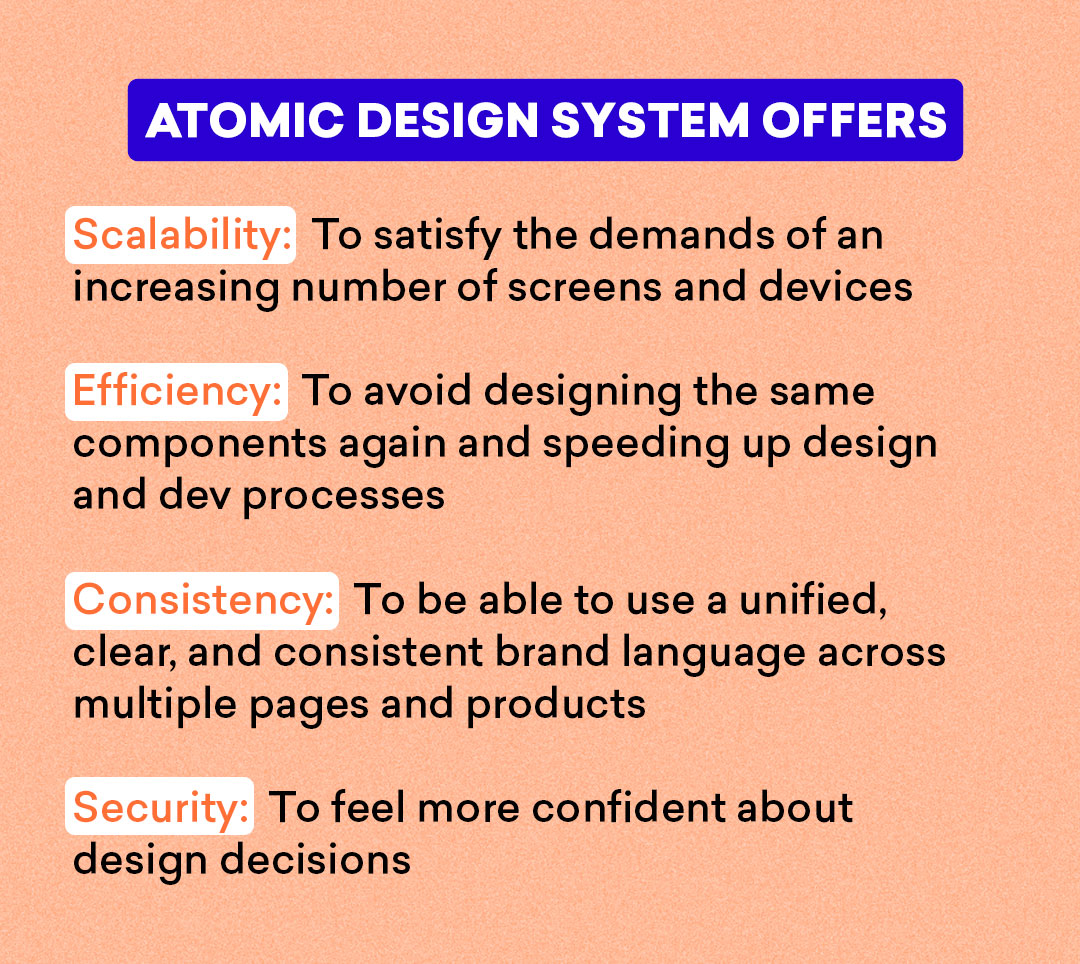 Atomic design system offers scalability, efficiency, consistency, and security.
