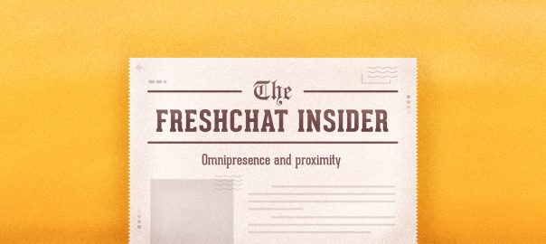 The Freshchat Insider – Omnipresence and Proximity